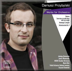 Przybylski: Works for Orchestra: DUX 0721 [DC] October 2010 MusicWeb-