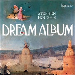 Stephen Hough's Dream Album - Hyperion CDA68176 [DM] Classical Music