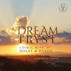 Dream Tryst: Part-Songs by Holst and Dyson [WK] Classical
