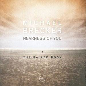 Michael Brecker Nearness of You: Jazz CD Reviews- July 2001